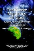 Hidden Mysteries of God, Space, Time, Love and Understanding The Search for a Holistic Cosmo...
