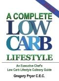 Complete Low Carb Lifestyle An Executive Chef's Low Carb Lifestyle Culinary Guide