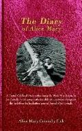 Diary of Alice Mary A Factual Childhood Diary Written During the World War II Years by Joe C...