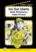 Cry Out Liberty : Sarah Winnemucca, Indian Princess