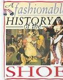 A Fashionable History of the Shoe (Fashionable History of Costume)