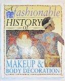A Fashionable History of Makeup and Body Decoration (Fashionable History of Costume)