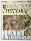 A Fashionable History of Hats and Hairstyles (Fashionable History of Costume)