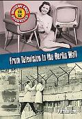 From Television To The Berlin Wall The Mid 1940's to the Early 1960's
