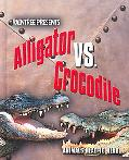 Alligator Vs. Crocodile Alligator Versus Crocodile