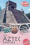 The Aztec Empire (Time Travel Guides: Express Edition)