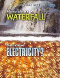 How Does A Waterfall Become Electricity? (How Does It Happen?)