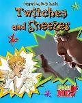 Twitches and Sneezes (Read Me!)