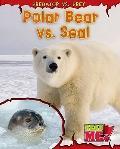 Polar Bear vs. Seal (Read Me!: Predator Vs. Prey)