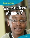 Why Do I Need Glasses?: Vision (Inside My Body)