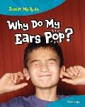 Why Do My Ears Pop?: Hearing (Inside My Body)