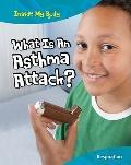 What Is an Asthma Attack?: Respiration (Inside My Body)