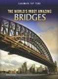 The World's Most Amazing Bridges (Perspectives: Landmark Top Tens)