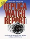 Richard Brown's Replica Watch Report Vol. 1 : (COLOR)