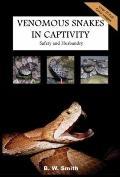 Venomous Snakes in Captivity: Safety and Husbandry