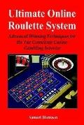 Ultimate Online Roulette System Advanced Winning Techniques for the Tax Conscious Casino Gam...