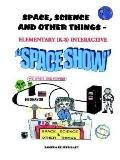 Space, Science & Other Things Elementary K-8 Interactive Space Show