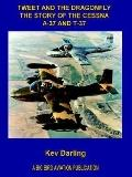 Tweet And the Dragonfly the Story of the Cessna A-37 And T-37