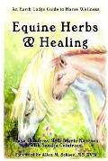 Equine Herbs & Healing An Earth Lodge Guide to Horse Wellness