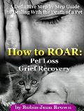 How to Roar Pet Loss Grief Recovery