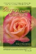 Rose Flower Essences A New Guide to Natural Healing With 65 Remedies Made from the World's M...