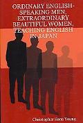 Ordinary English-Speaking Men, Extraordinary Beautiful Women, Teaching English in Japan