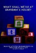 What Shall We Do at Grandma's House?