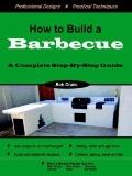How to Build a Barbecue A Complete Step-by-step Guide