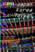 Utopia Guide to Japan, South Korea & Taiwan The Gay And Lesbian Scene in 45 Cities Including...