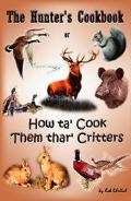 Hunter's Cookbook Or How Ta Cook Them Thar Critters