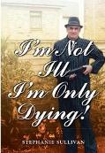I'm Not Ill - I'm Only Dying!