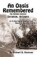Oasis Remembered An Indian Agency Sacaton, Arizona