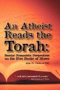 Atheist Reads the Torah Secular Humanistic Perspectives on the Five Books of Moses
