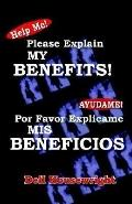 Help Me!/ayudame! Please Explain My Benefits/Por Favor Explicame Mis Beneficios