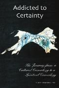 Addicted to Certainty: The Journey from a Cultural Cosmology to a Spiritual Cosmology