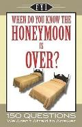 When Do You Know the Honeymoon is Over? (F.Y.I.)