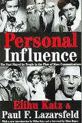 Personal Infulence The Part Played by People in the Flow of Mass Communications