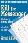 Kill the Messenger The War on Standardized Testing