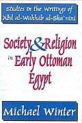 Society And Religion in Early Ottoman Egypt Studies in the Writing of 'Abd Al-Wahhab Al-Sha'...
