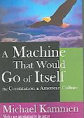 Machine That Would Go of Itself The Constitution in American Culture