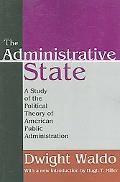Administrative State A Study of the Political Theory of American Public Administration