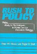 Rush to Policy Using Analytic Techniques in Public Sector Decision Making