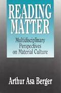 Reading Matter: Multidisciplinary Perspectives on Material Culture