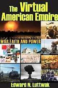 The Virtual American Empire: War, Faith, and Power