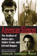 American Silences : The Realism of James Agee, Walker Evans, and Edward Hopper