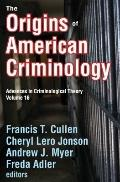 The Origins of American Criminology: Advances in Criminological Theory (Volume 16)