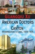 American Doctors in Canton: Modernization in China, 1835-1935