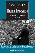 Iconic Leaders in Higher Education (Perspectives on the History of Higher Education Annual)