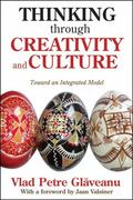 Thinking Through Creativity and Culture : Toward an Integrated Model