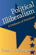 Political Illiberalism : A Defense of Freedom